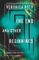 Cover image for The end and other beginnings : stories from the future / Veronia Roth ; illustrations by Ashley Mackenzie.