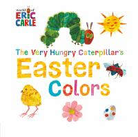 Cover image for The very hungry caterpillar's Easter colors [board book] / by Eric Carle.