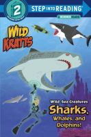 Cover image for Wild Kratts. Wild sea creatures : sharks, whales, and dolphins! / by Martin Kratt and Chris Kratt.