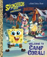 Cover image for SpongeBob Movie: Sponge on the run. Welcome to camp coral! / David Lewman ; based on the screenplay by Tim Hill ; illustrated by Dave Aikins.