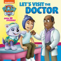 Cover image for Paw Patrol. Let's visit the doctor / by Tex Huntley ; illustrated by Nate Lovett.
