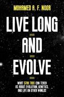 Cover image for Live long and evolve : what Star Trek can teach us about evolution, genetics, and life on other worlds / Mohamed A.F. Noor.
