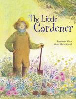 Cover image for The little gardener / a story by Gerda Marie Scheidl, with pictures by Bernadette Watts.