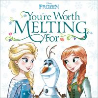 Cover image for You're worth melting for / by Megan Roth ; illustrated by the Disney Storybook Art Team.