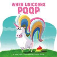 Cover image for When unicorns poop / by Lexie Castle ; illustrated by Christian Cornia.