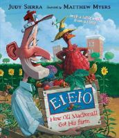 Cover image for E-I-E-I-O : how old MacDonald got his farm (with a little help from a hen) / Judy Sierra ; illustrated by Matthew Myers.