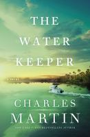 Cover image for The water keeper / Charles Martin.