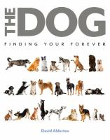 Cover image for The dog : finding your forever / David Alderton.