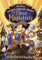 Cover image for The three musketeers / DisneyToon Studios ; Walt Disney Pictures ; producer, Margot Pipkin ; writers, David M. Evans, Evan Spiliotopoulos ; directed by Donovan Cook.