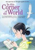 Cover image for In this corner of the world / produced by Masao Maruyama, Taro Maki ; screenplay by Sunao Katabuchi ; production by GENCO, Inc. ; directed by Sunao Katabuchi.