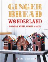 Cover image for Gingerbread wonderland : 30 magical cookies, cakes & houses / Mima Sinclair.