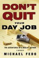 Cover image for Don't quit your day job : the adventures of a midlist author : a memoir / Michael Fedo.