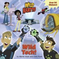 Cover image for Wild Kratts. Wild tech! / by Martin Kratt and Chris Kratt.