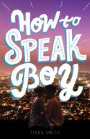 Cover image for How to speak boy / Tiana Smith.