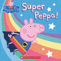 Imagen de portada para Peppa Pig. Super Peppa! / adapted by Lauren Holowaty and Cala Spinner.