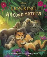 Cover image for Disney The Lion King. Hakuna matata / written by Brittany Rubiano ; illustrated by Therese Larsson.