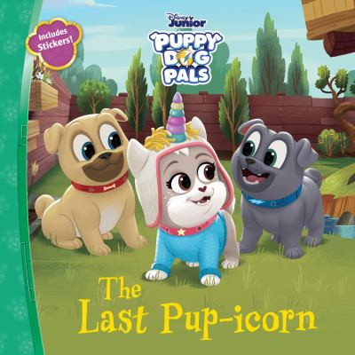 Cover image for The last pup-icorn / adapted by Sheila Sweeny Higginson ; illustrated by the Disney Storybook Art Team.