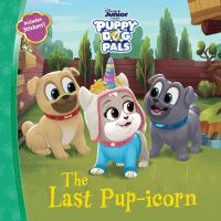 Imagen de portada para The last pup-icorn / adapted by Sheila Sweeny Higginson ; illustrated by the Disney Storybook Art Team.
