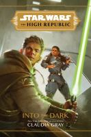Imagen de portada para Star wars : the High Republic. Into the dark / Claudia Gray.