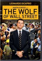 Cover image for The wolf of Wall Street / Paramount Pictures and Red Granite Pictures present ; an Appian Way and Sikelia production ; an EMJAG production ; a Martin Scorsese picture ; produced by Martin Scorsese, Leonardo DiCaprio, Riza Aziz, Joey McFarland, Emma Tillinger Koskoff ; screenplay by Terence Winter ; directed by Martin Scorsese.