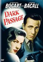 Cover image for Dark passage / Warner Bros. Pictures, Inc. ; executive producer, Jack L. Warner ; a Warner Bros.-First National picture ; screen play by Delmer Daves ; produced by Jerry Wald ; directed by Delmer Daves.
