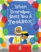 Cover image for When Grandpa gives you a toolbox / written by Jamie L.B. Deenihan ; illustrated by Lorraine Rocha.