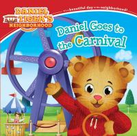 Cover image for Daniel Tiger's neighborhood. Daniel goes to the carnival / adapted by Angela C. Santomero ; written by Dustin Ferrer ; poses and layouts by Jason Fruchter.