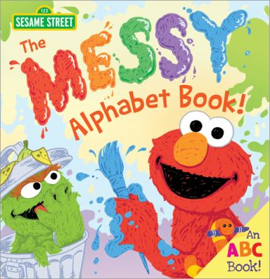 Cover image for The messy alphabet book! / by Erin Guendelsberger ; illustrated by Joe Mathieu.