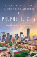 Cover image for Prophetic city : Houston on the cusp of a changing America / Stephen L. Klineberg with Amy Hertz.