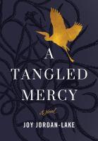 Cover image for A tangled mercy / Joy Jordan-Lake.