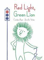 Imagen de portada para Red light, green lion / Candace Ryan ; illustrated by Jennifer Yerkes.