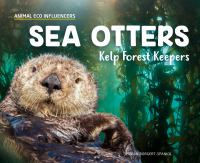 Cover image for Sea otters : kelp forest keepers / Megan Borgert-Spaniol ; consulting editor, Diane Craig, M.A./Reading Specialist.