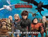 Cover image for How to train your dragon, the hidden world : the movie storybook / adapted by May Nakamura ; illustrated by Michelle Lam.