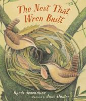 Cover image for The nest that wren built / Randi Sonenshine ; illustrated by Anne Hunter.