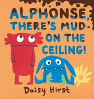 Cover image for Alphonse, there's mud on the ceiling! / Daisy Hirst.