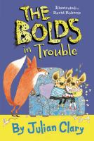 Cover image for The Bolds in trouble / by Julian Clary ; illustrated by David Roberts.