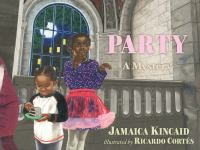 Cover image for Party : a mystery / by Jamaica Kincaid ; illustrated by Ricardo Cortés.