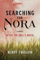 Cover image for Searching for Nora : after The doll's house / Wendy Swallow.