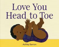 Cover image for Love you head to toe / written and illustrated by Ashley Barron.