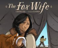 Cover image for The fox wife / by Beatrice Deer ; illustrated by D.J. Herron.