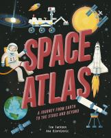 Cover image for Space atlas : a journey from Earth to the stars, and beyond / Tom Jackson ; illustrations by Ana Djordjevic.
