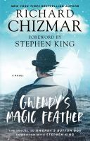 Cover image for Gwendy's magic feather / Richard Chizmar ; [foreword by Stephen King].