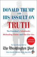 Cover image for Donald Trump and his assault on truth : the President's falsehoods, misleading claims and flat-out lies / the Washington Post ; Glenn Kessler, editor and chief wrtier of The Washington Post Fact Checker ; Salvador Rizzo, Meg Kelly, reporters for The Fact Checker.