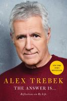 Cover image for The answer is ... : reflections on my life / Alex Trebek.