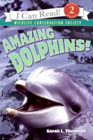 Cover image for Amazing dolphins! / written by Sarah L. Thomson ; photographs provided by the Wildlife Conservation Society.