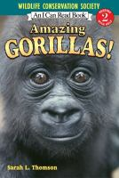 Cover image for Amazing gorillas! / written by Sarah L. Thomson ; photographs provided by the Wildlife Conservation Society.