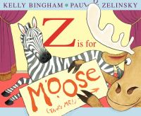 Cover image for Z is for Moose / by Kelly Bingham ; pictures by Paul O. Zelinsky.