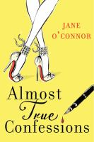 Cover image for Almost true confessions : closet sleuth spills all / Jane O'Connor.