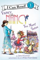 Cover image for Fancy Nancy : too many tutus / by Jane O'Connor ; cover illustration by Robin Preiss Glasser ; interior illustrations by Ted Enik.