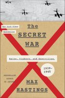 Cover image for The secret war : spies, ciphers, and guerrillas, 1939-1945 / Max Hastings.